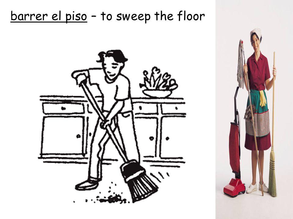 barrer el piso – to sweep the floor