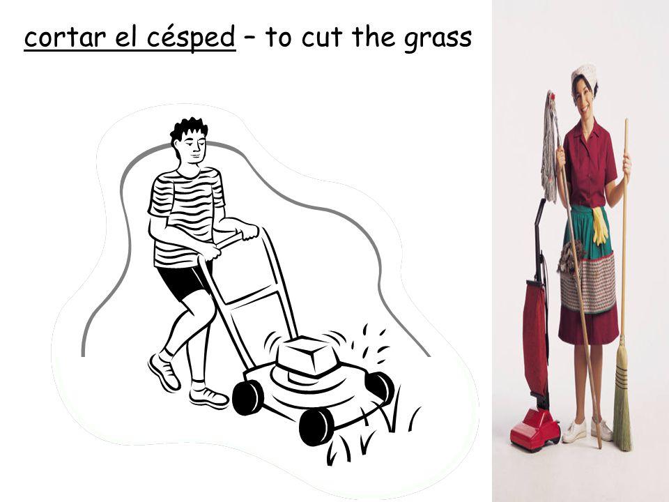 cortar el césped – to cut the grass