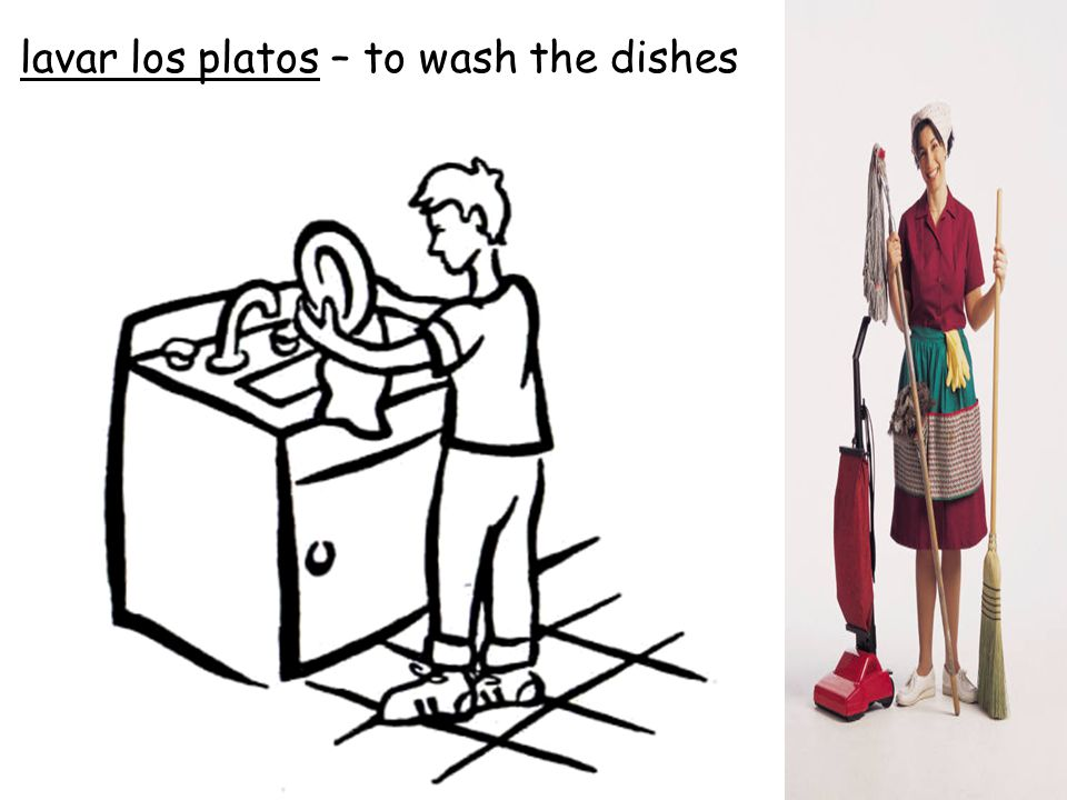 lavar los platos – to wash the dishes