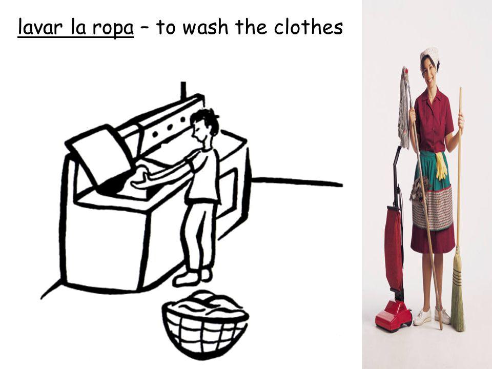 lavar la ropa – to wash the clothes
