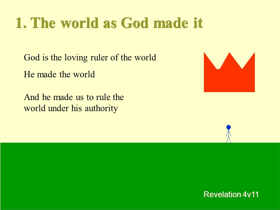1. The world as God made it God is the loving ruler of the world