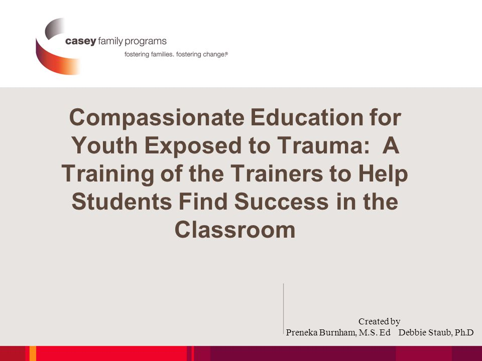 Compassionate Education for Youth Exposed to Trauma: A Training of the Trainers to Help Students Find Success in the Classroom