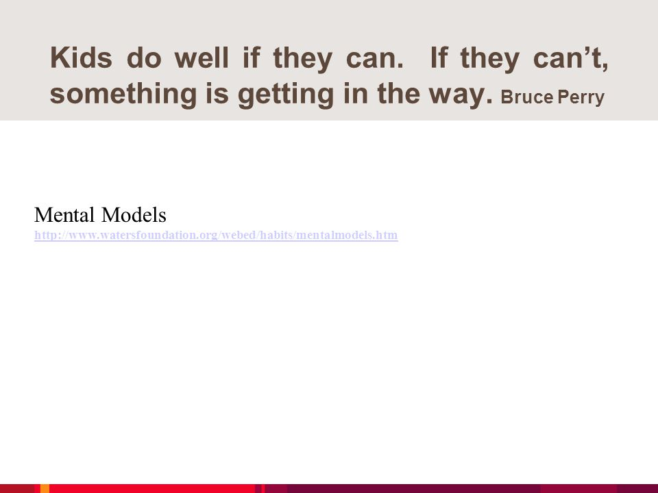Kids do well if they can. If they can't, something is getting in the way. Bruce Perry