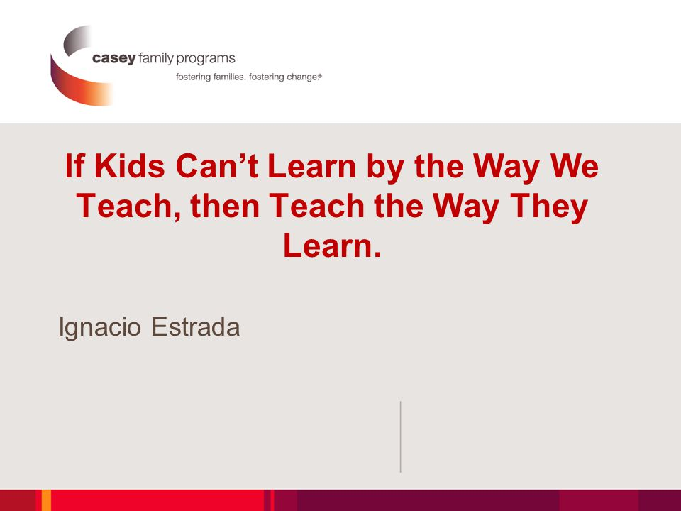 If Kids Can't Learn by the Way We Teach, then Teach the Way They Learn.