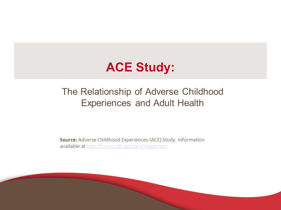 The Relationship of Adverse Childhood Experiences and Adult Health