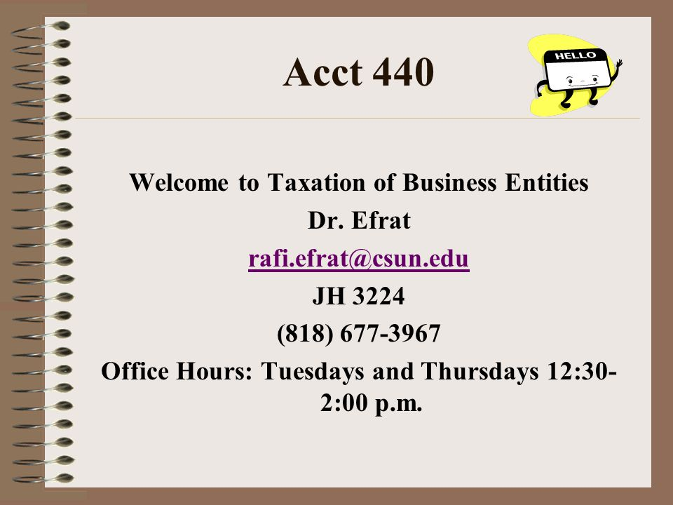 Acct 440 Welcome to Taxation of Business Entities Dr. Efrat