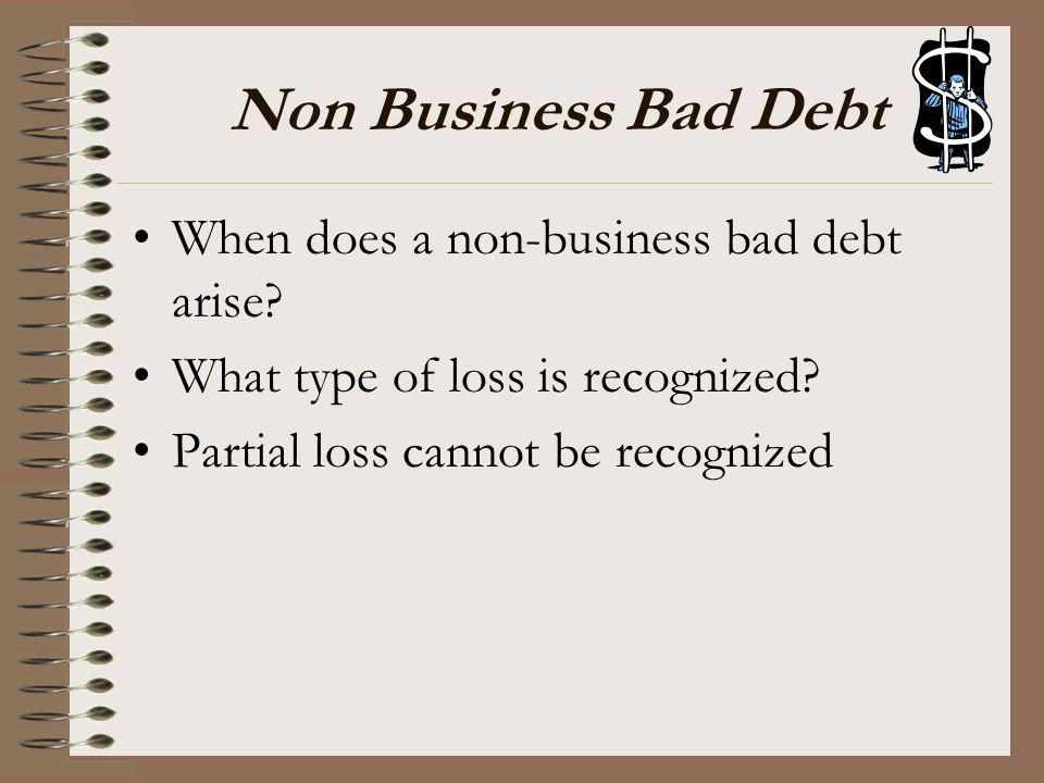 Non Business Bad Debt When does a non-business bad debt arise
