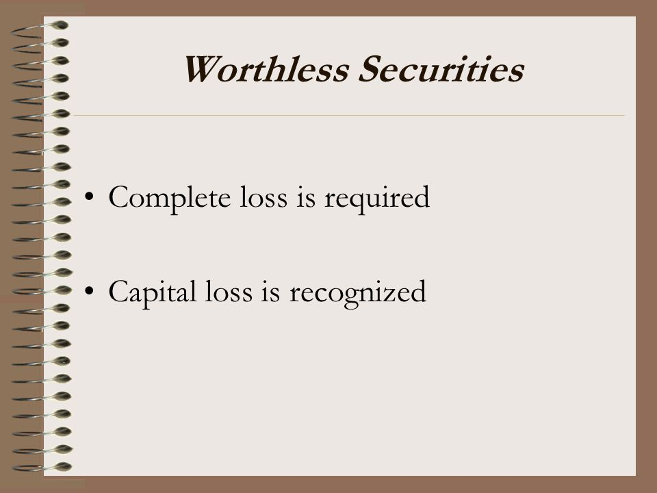 Worthless Securities Complete loss is required