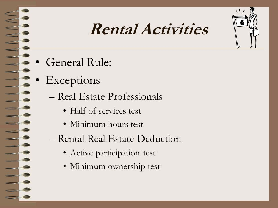 Rental Activities General Rule: Exceptions Real Estate Professionals