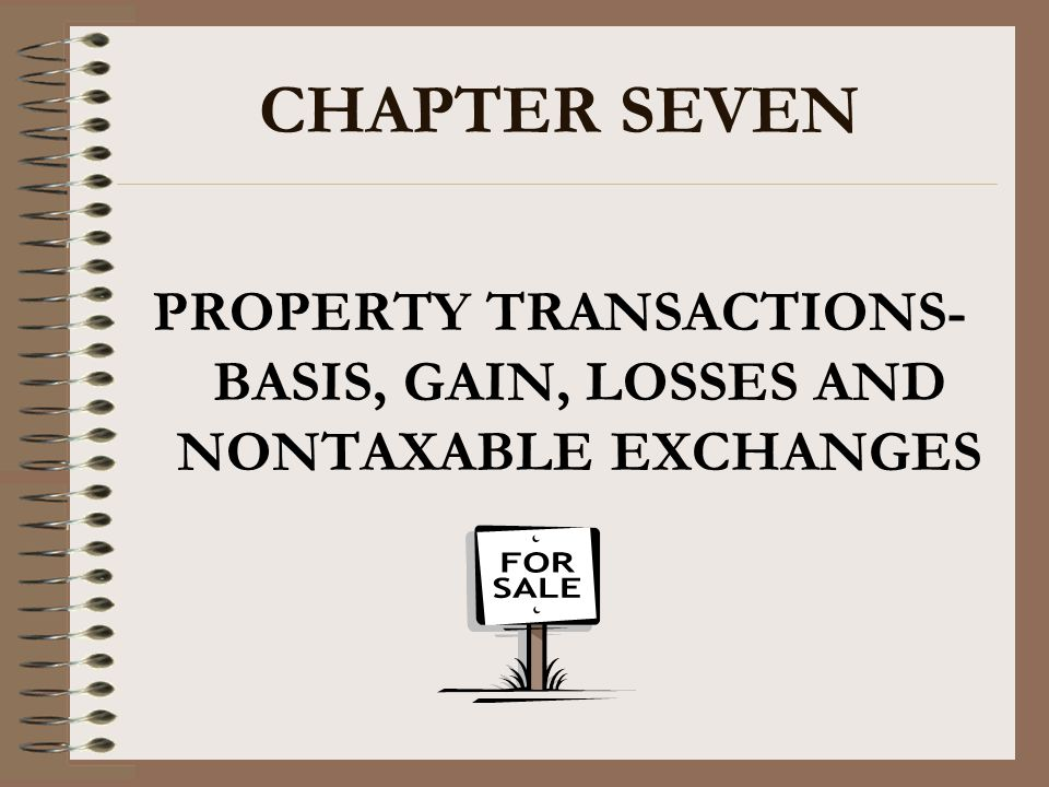 PROPERTY TRANSACTIONS- BASIS, GAIN, LOSSES AND NONTAXABLE EXCHANGES