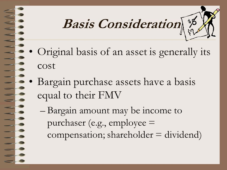 Basis Consideration Original basis of an asset is generally its cost