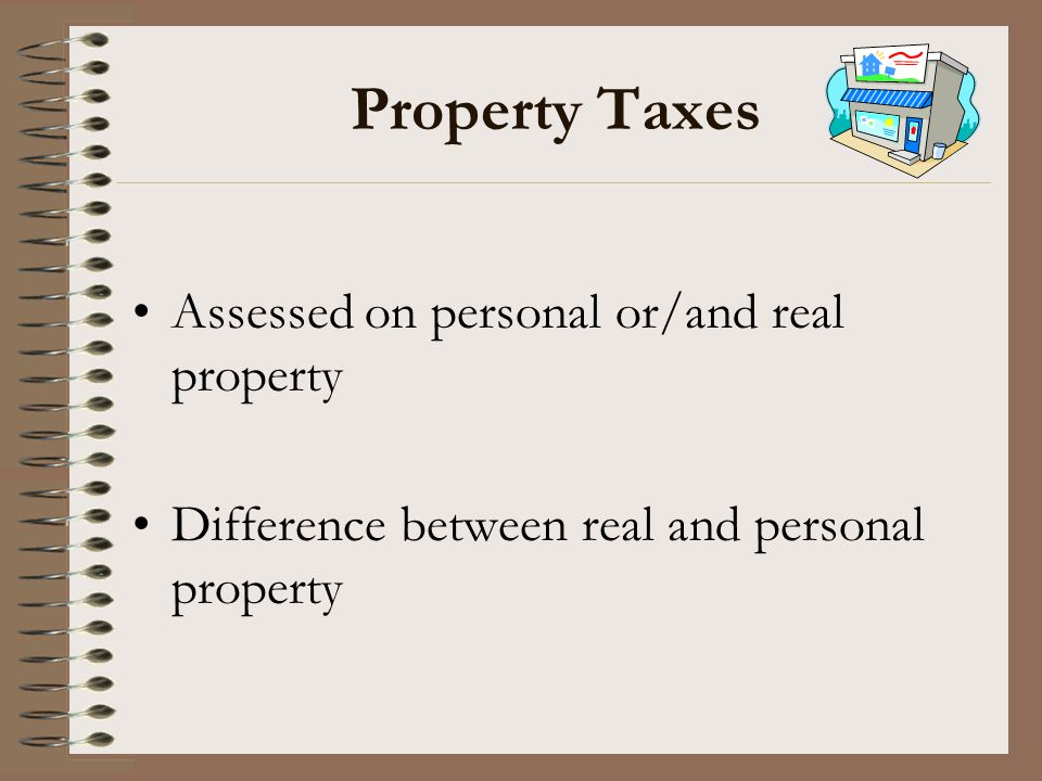 Property Taxes Assessed on personal or/and real property