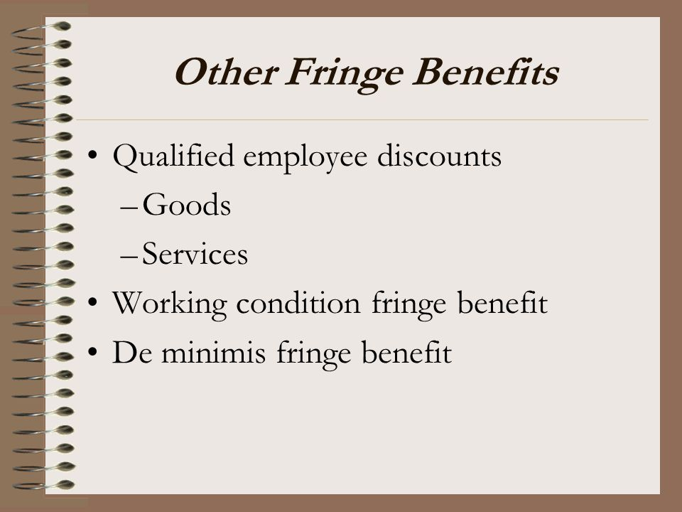 Other Fringe Benefits Qualified employee discounts Goods Services