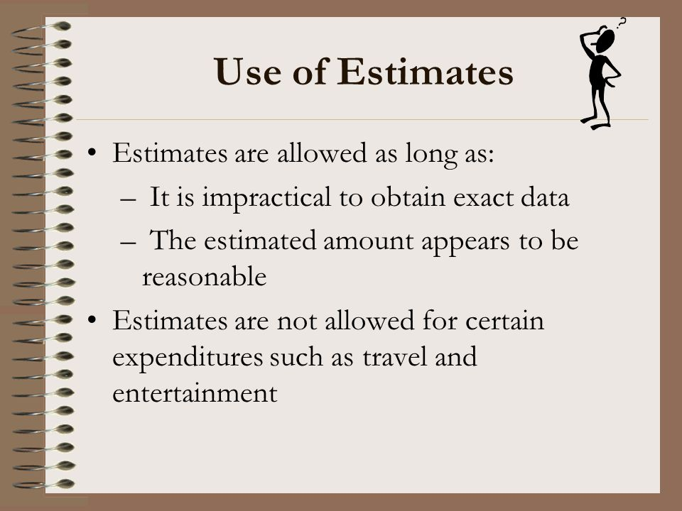 Use of Estimates Estimates are allowed as long as:
