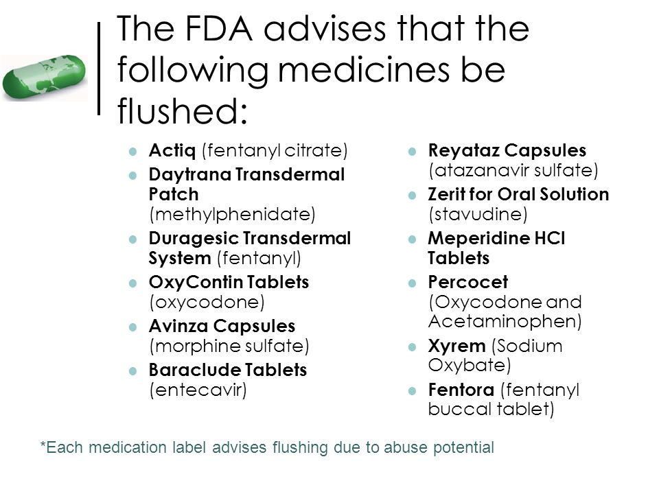 The FDA advises that the following medicines be flushed: