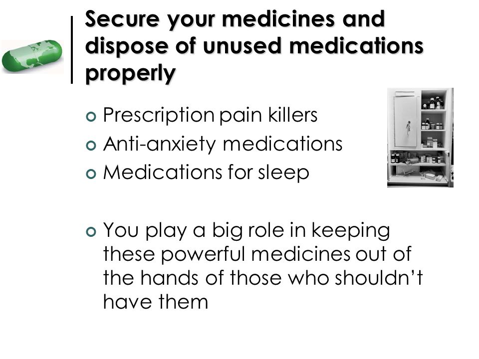 Secure your medicines and dispose of unused medications properly