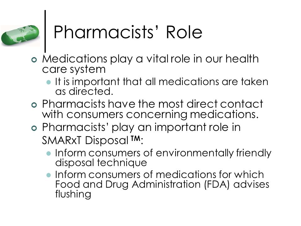 Pharmacists' Role Medications play a vital role in our health care system. It is important that all medications are taken as directed.