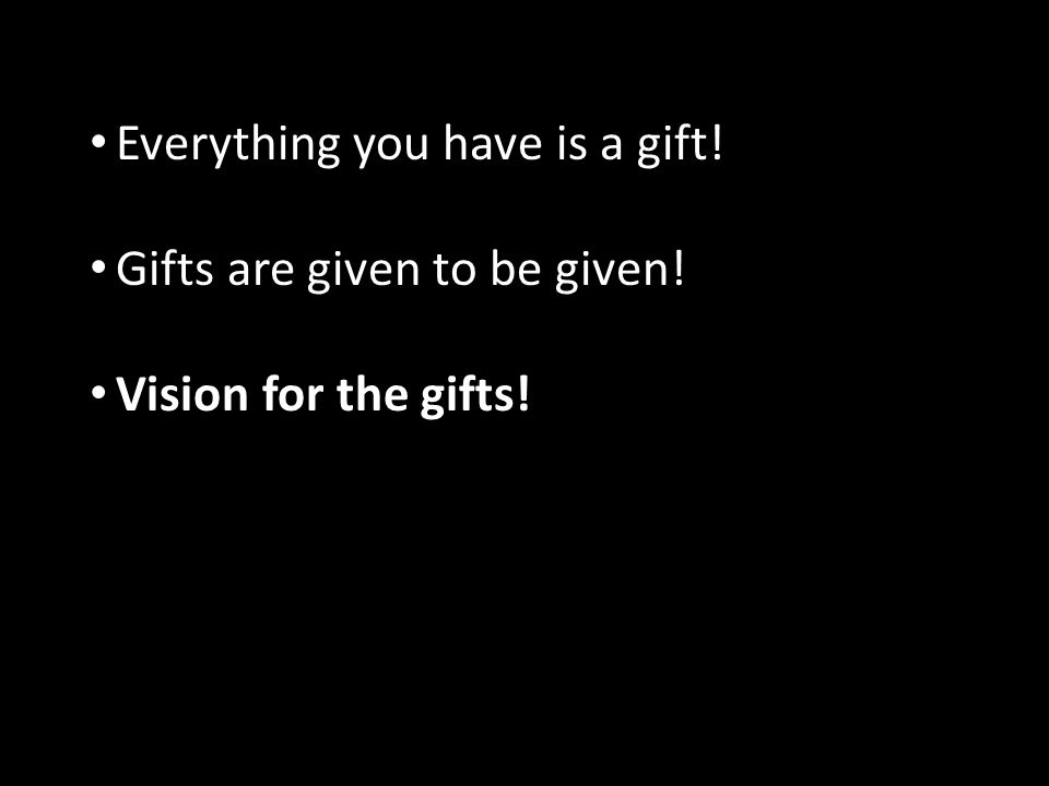 Everything you have is a gift!