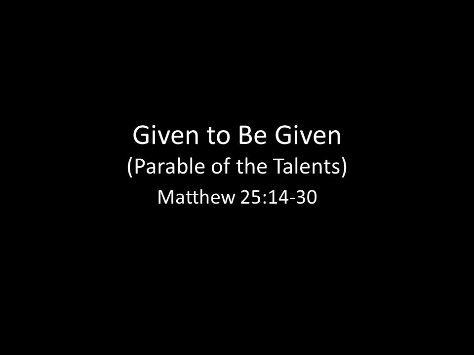 Given to Be Given (Parable of the Talents)