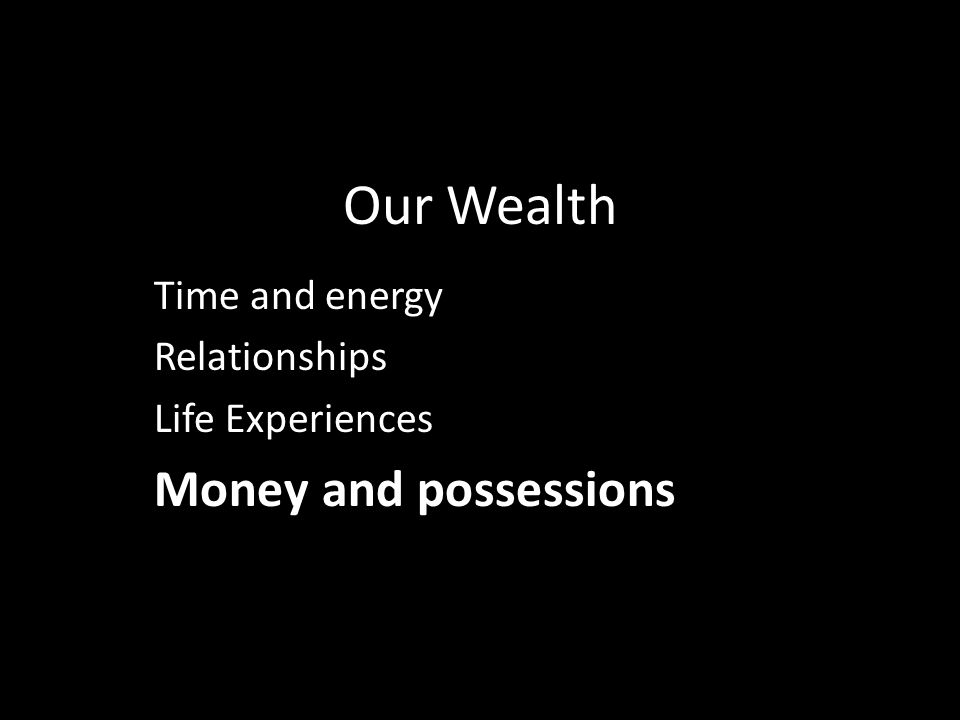 Time and energy Relationships Life Experiences Money and possessions