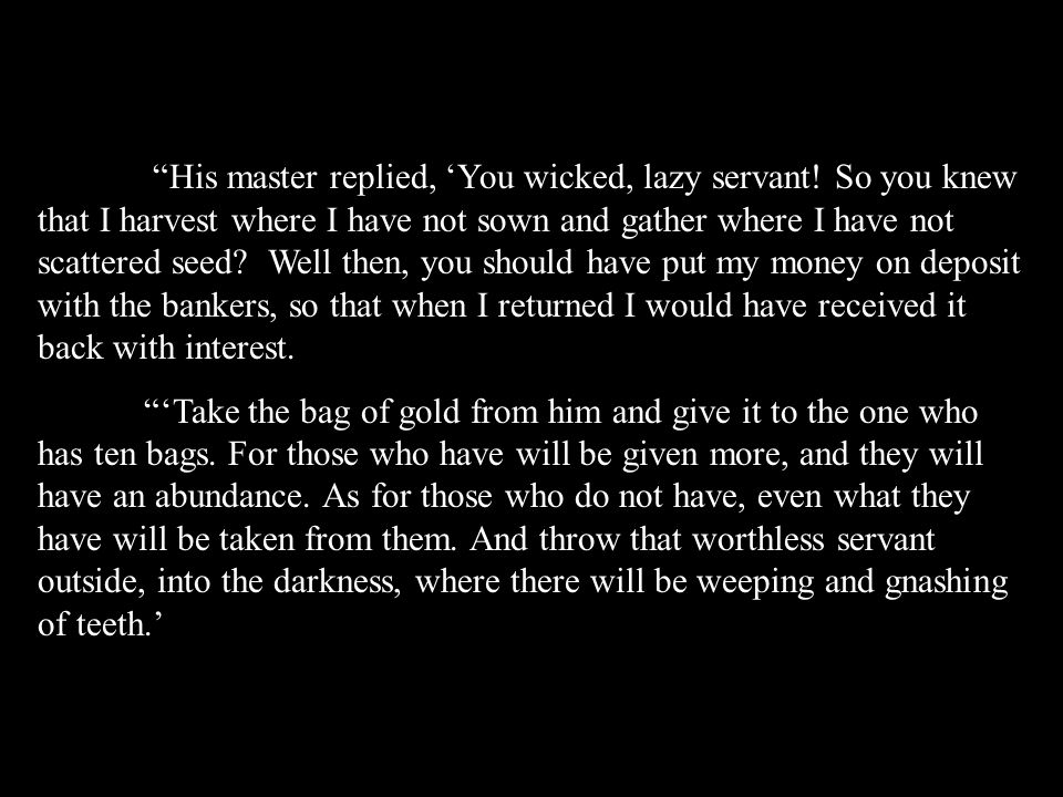His master replied, 'You wicked, lazy servant