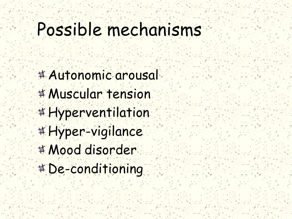Possible mechanisms Autonomic arousal Muscular tension