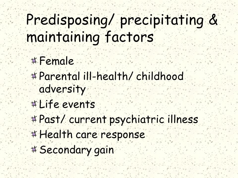 Predisposing/ precipitating & maintaining factors