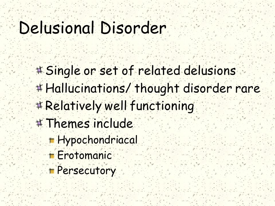 Delusional Disorder Single or set of related delusions