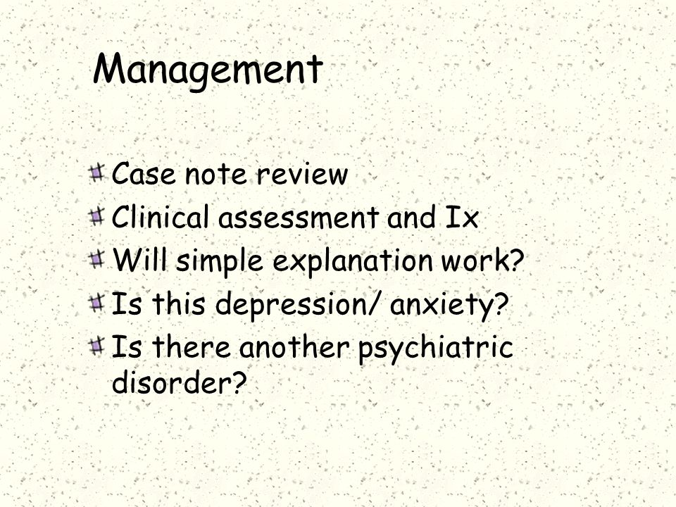 Management Case note review Clinical assessment and Ix