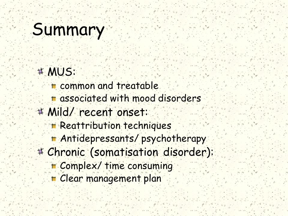 Summary MUS: Mild/ recent onset: Chronic (somatisation disorder):