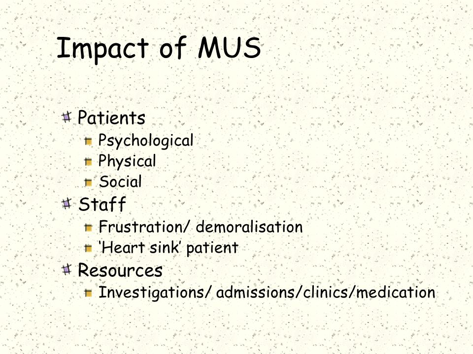 Impact of MUS Patients Staff Resources Psychological Physical Social