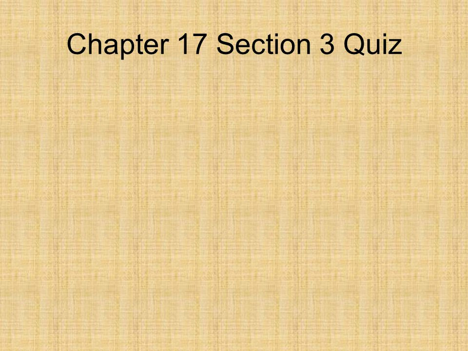 Chapter 17 Section 3 Quiz