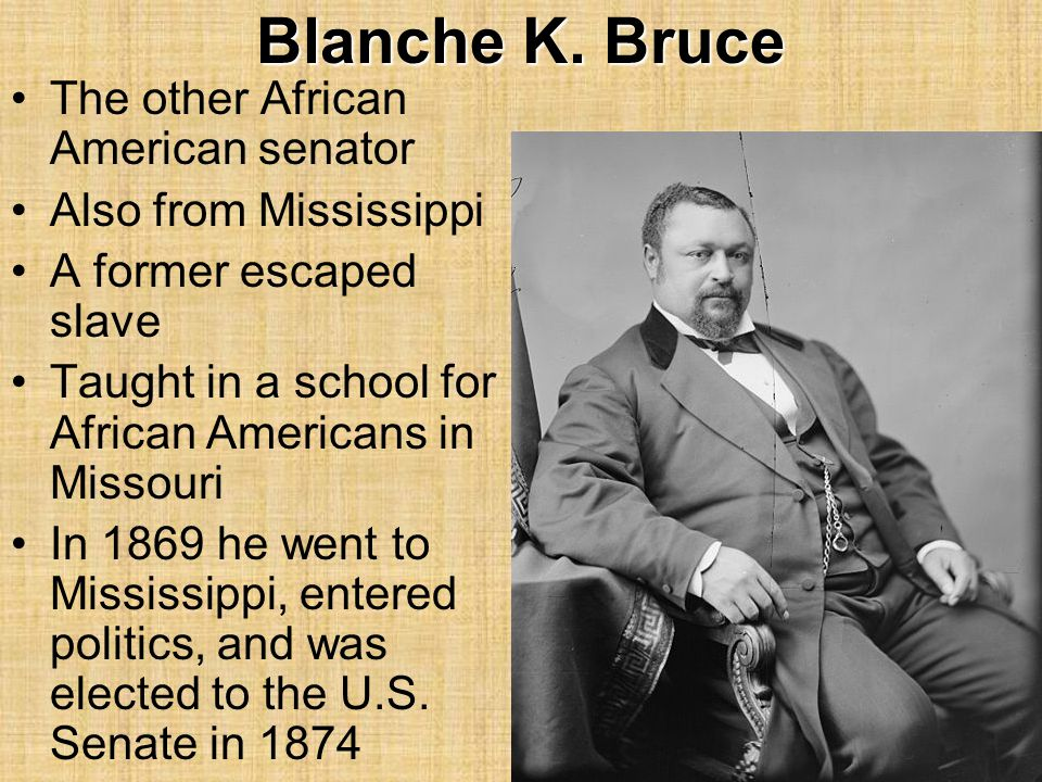 Blanche K. Bruce The other African American senator