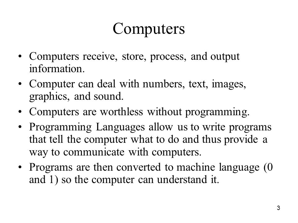Computers Computers receive, store, process, and output information.