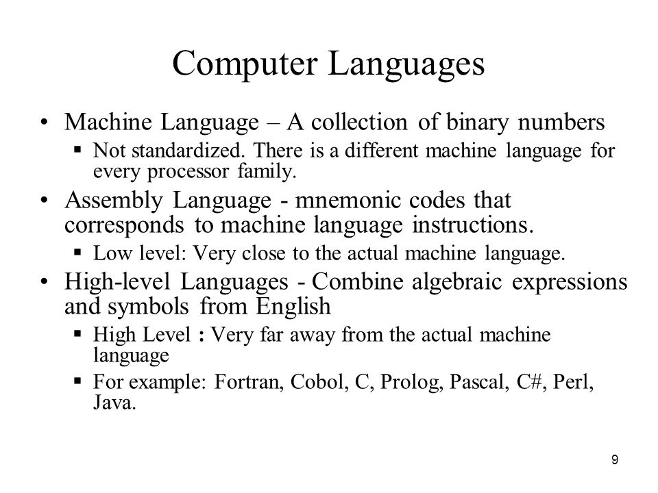 Computer Languages Machine Language – A collection of binary numbers