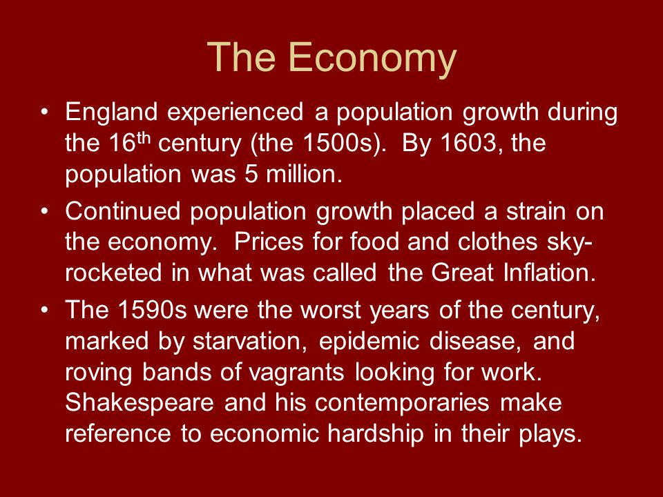 The Economy England experienced a population growth during the 16th century (the 1500s). By 1603, the population was 5 million.