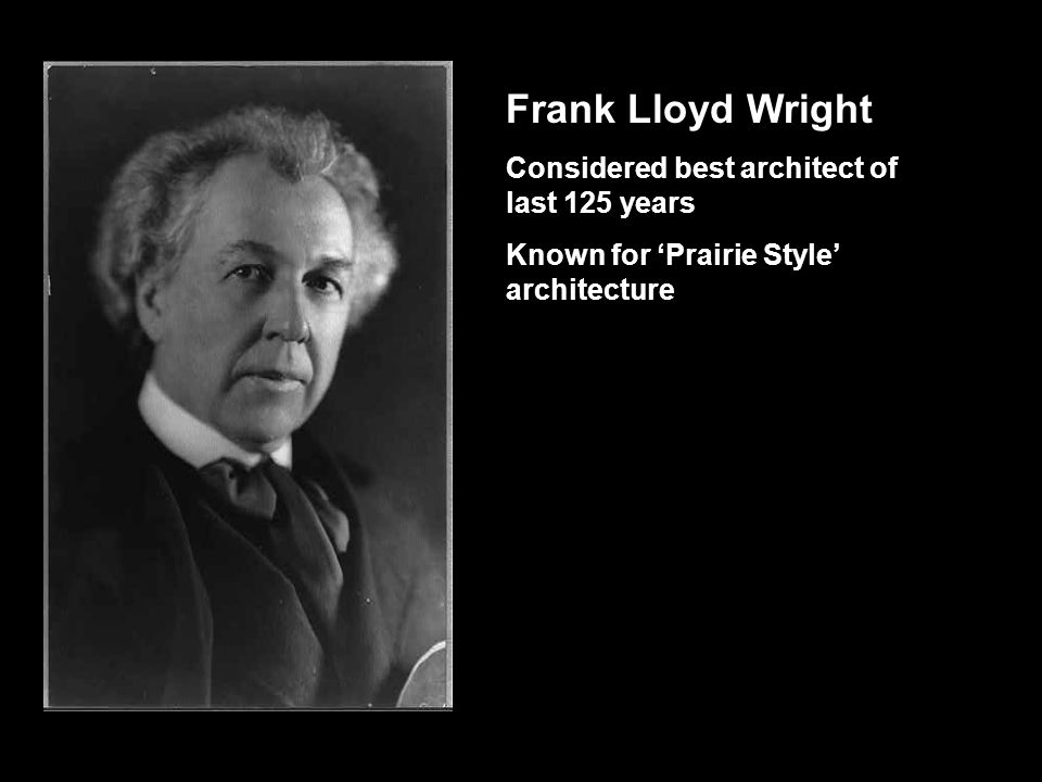 Frank Lloyd Wright Considered best architect of last 125 years