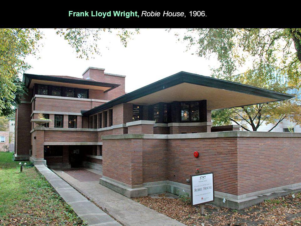Frank Lloyd Wright, Robie House, 1906.