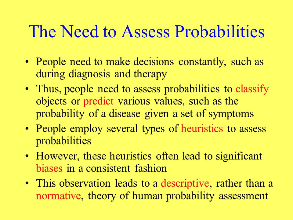 The Need to Assess Probabilities