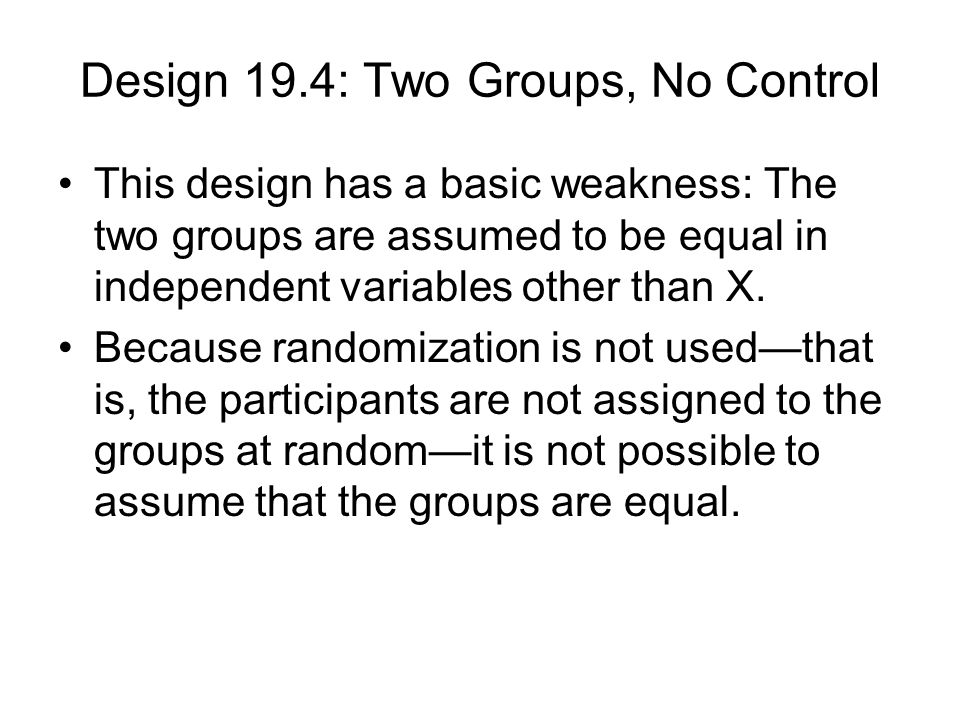 Design 19.4: Two Groups, No Control