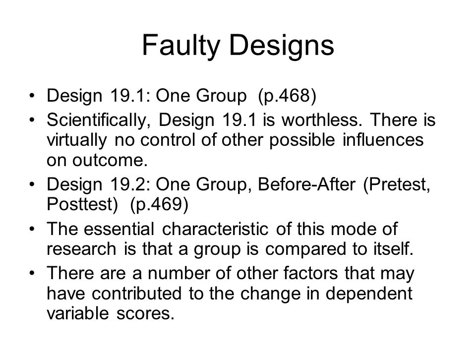 Faulty Designs Design 19.1: One Group (p.468)