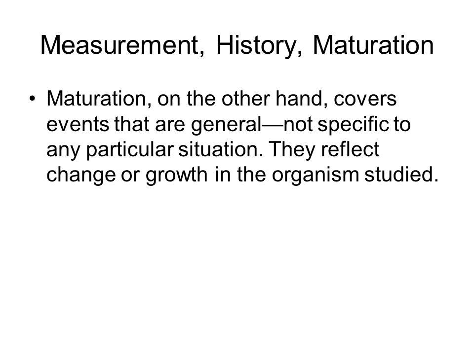 Measurement, History, Maturation
