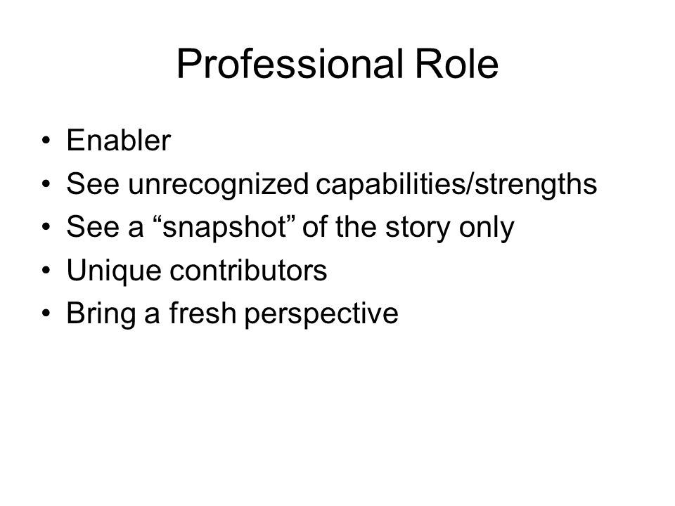 Professional Role Enabler See unrecognized capabilities/strengths