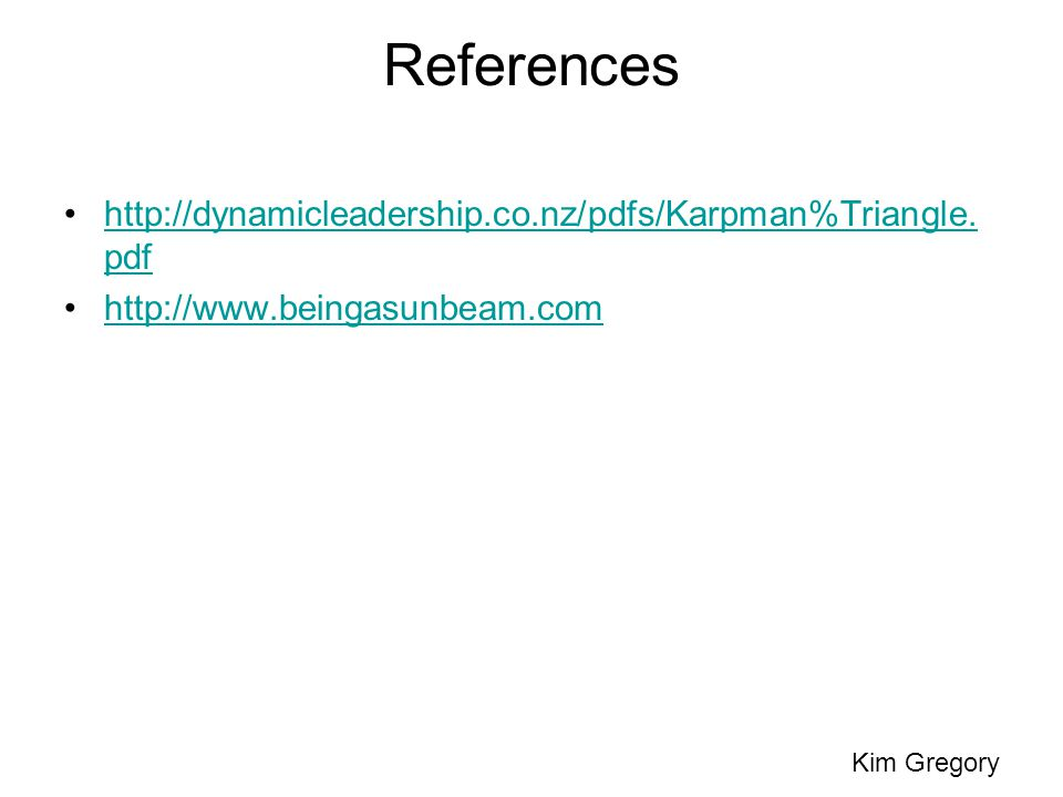 References http://dynamicleadership.co.nz/pdfs/Karpman%Triangle.pdf