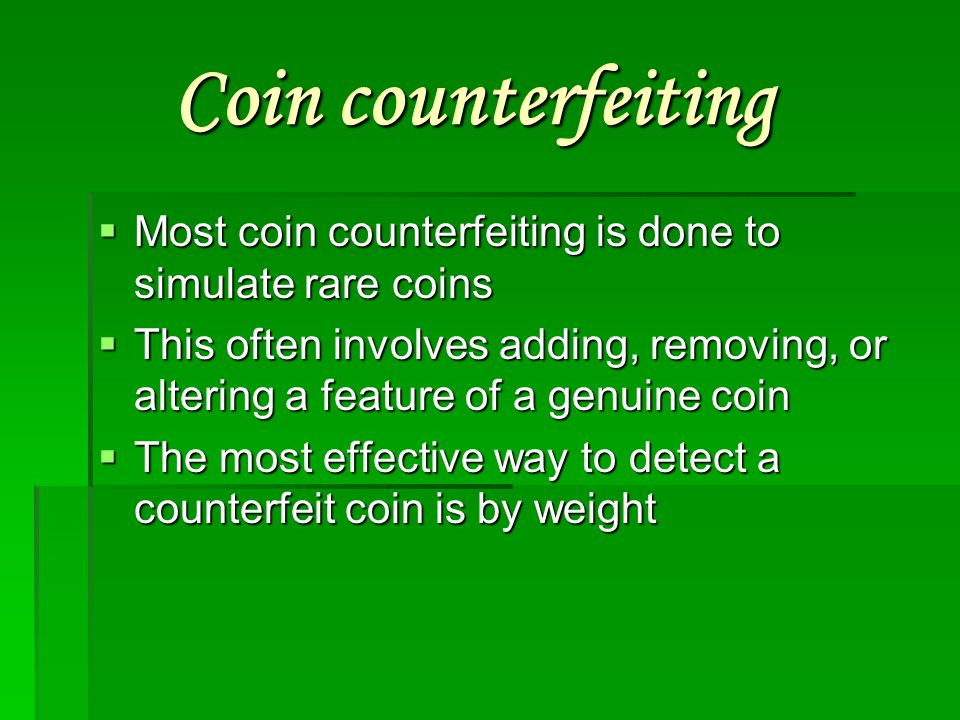 Coin counterfeiting Most coin counterfeiting is done to simulate rare coins.