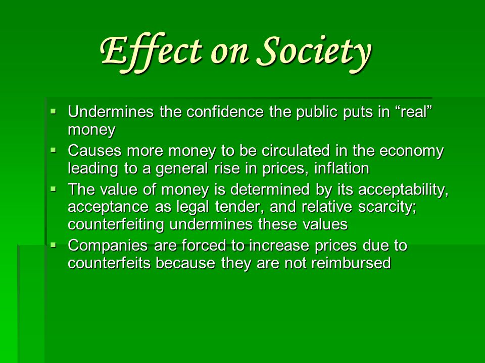 Effect on Society Undermines the confidence the public puts in real money.