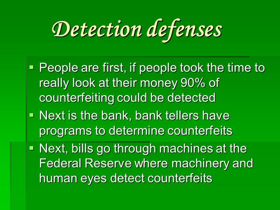 Detection defenses People are first, if people took the time to really look at their money 90% of counterfeiting could be detected.