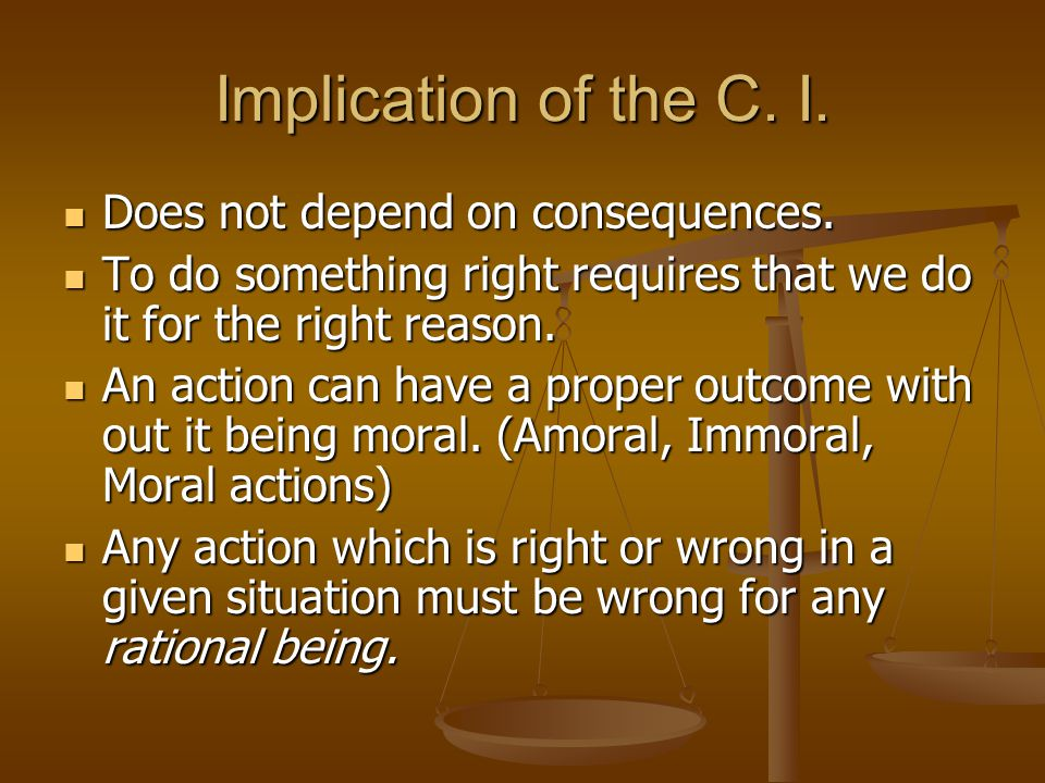 Implication of the C. I. Does not depend on consequences.