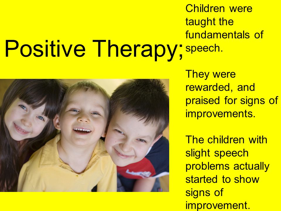 Positive Therapy; Children were taught the fundamentals of speech.