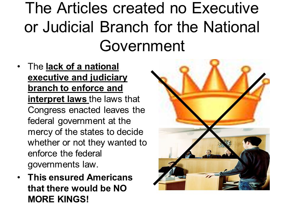 The Articles created no Executive or Judicial Branch for the National Government